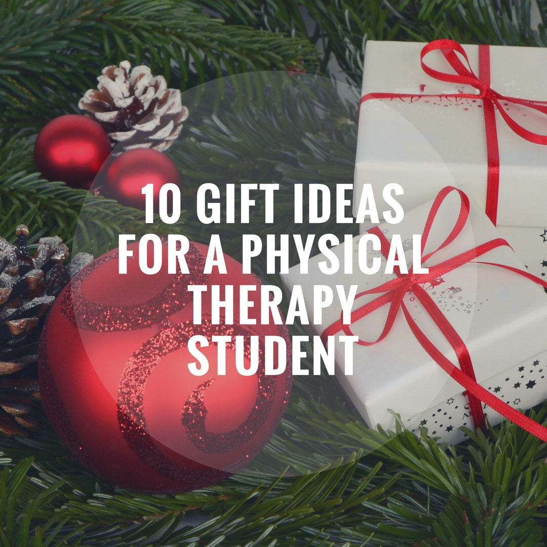 10 Gifts Ideas for a Physical Therapy Student